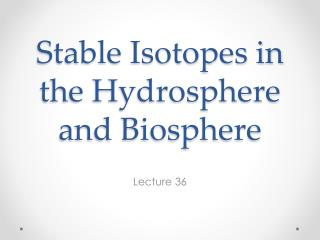 Stable Isotopes in the Hydrosphere and Biosphere