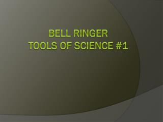 Bell Ringer Tools of Science #1