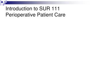 Introduction to SUR 111 Perioperative Patient Care
