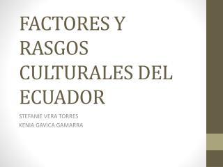 FACTORES Y RASGOS CULTURALES DEL ECUADOR
