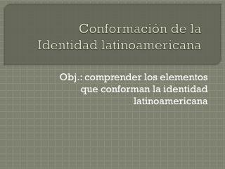Conformación de la Identidad latinoamericana