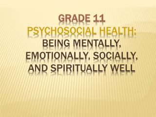 Grade 11  Psychosocial Health: Being Mentally, Emotionally, Socially, and Spiritually Well