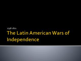 The Latin American Wars of Independence