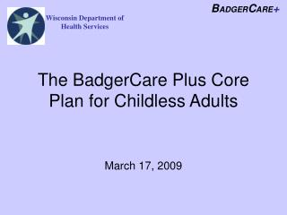 The BadgerCare Plus Core Plan for Childless Adults