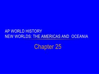 AP World History New Worlds: The Americas and  Oceania