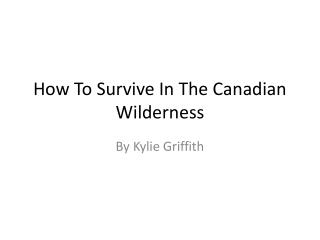 How To Survive In The Canadian Wilderness