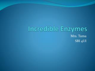 Incredible Enzymes