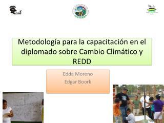 Metodología para la capacitación  en el diplomado sobre  Cambio Climático y REDD