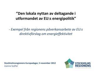 Stockholmsregionens Europadagar, 5 november 2012 Joanna Szyfter