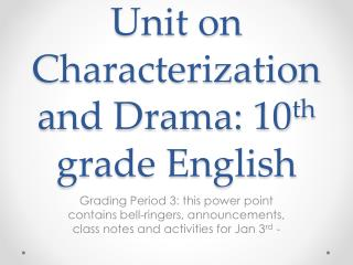 Unit on Characterization and Drama: 10 th  grade English