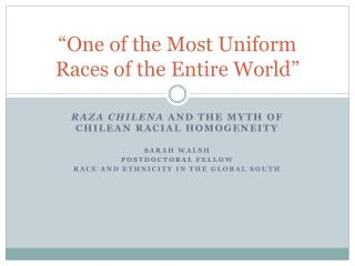 """One of the Most Uniform Races of the Entire World"""