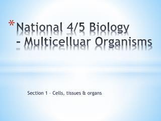 National 4/5 Biology -  Multicelluar  Organisms