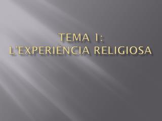 Tema 1: l�experi�ncia religiosa