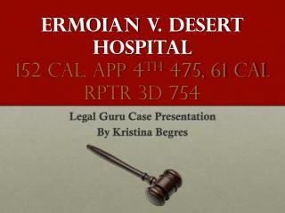 Ermoian v . Desert Hospital 152 Cal. App 4 th  475, 61 Cal  Rptr  3d 754