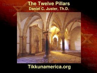 The Twelve  Pillars Daniel C. Juster, Th.D.
