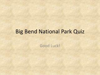 Big Bend National Park Quiz