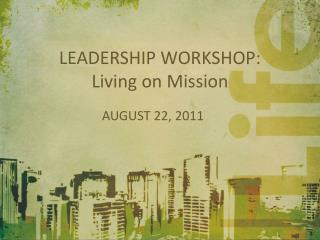 LEADERSHIP WORKSHOP:  Living on Mission