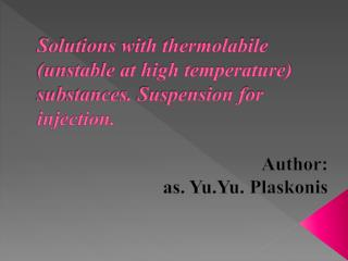 Solutions with thermolabile (unstable at high temperature) substances. Suspension for injection.
