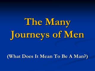 The Many Journeys of Men