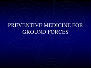 PREVENTIVE MEDICINE FOR GROUND FORCES