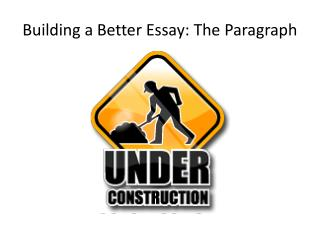 Building a Better Essay: The Paragraph