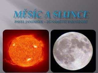 Měsíc a  Slunce  Pavel Janoušek – ZŠ náměstí Varnsdorf