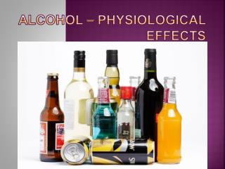 Alcohol – physiological effects
