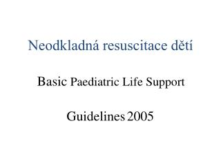 Basic  Paediatric Life Support