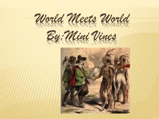 World Meets World  By:Mini  Vines