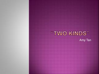 """Two Kinds"""