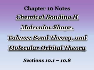 Chapter  10  Notes Chemical Bonding II Molecular Shape,