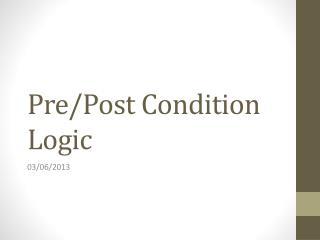 Pre/Post Condition Logic