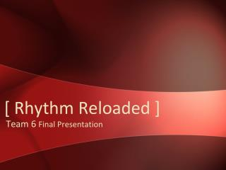 [ Rhythm Reloaded ]