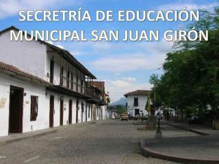 SECRETR�A DE EDUCACI�N MUNICIPAL SAN JUAN GIR�N