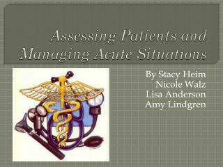 Assessing Patients and Managing Acute Situations