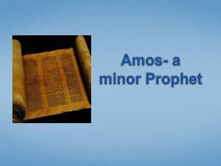 Amos- a minor Prophet