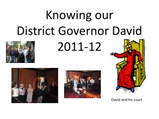 Knowing our  District Governor David 2011-12
