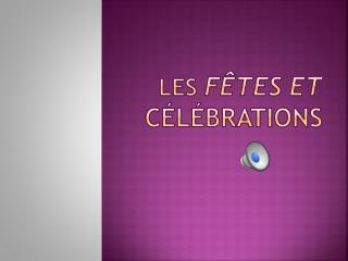 Les  Fêtes et  célébrations