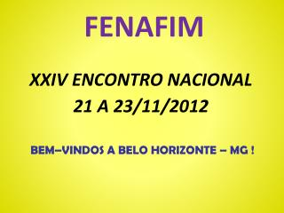 XXIV ENCONTRO NACIONAL 21 A 23/11/2012  BEM–VINDOS A BELO HORIZONTE – MG !