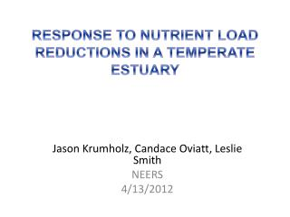 RESPONSE TO NUTRIENT LOAD REDUCTIONS IN A TEMPERATE ESTUARY