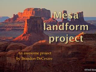 Mesa landform project