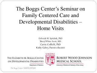 The Boggs Center's  Seminar on Family Centered Care and Developmental Disabilities – Home Visits