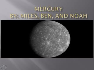 Mercury By: Miles, Ben, and Noah