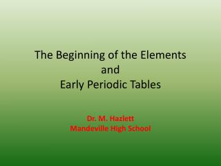 The Beginning of the Elements and Early Periodic Tables