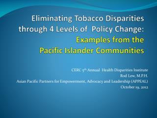 CERC 5 th  Annual  Health Disparities Institute Rod Lew, M.P.H.