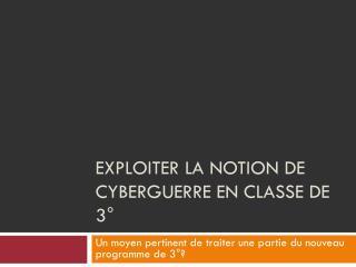 EXPLOITER LA NOTION DE  cyberguerre  en classe de 3°