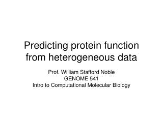 Predicting protein function from heterogeneous data