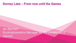Dorney Lake – From now until the Games