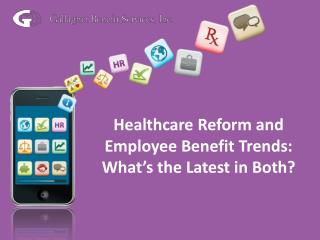 Healthcare Reform and Employee Benefit Trends:  What's the Latest in Both?