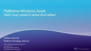 Platforma Windows Azure Návrh, vývoj, nasazení a správa  cloud  aplikací